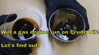 Will a Gas engine run on Crude Oil?  Let
