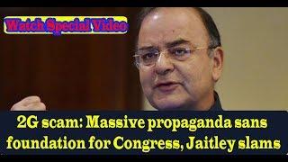 Watch Video on 2G scam: Massive propaganda sans foundation for Congress, Jaitley slams