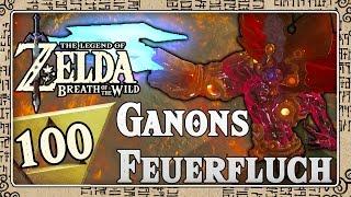 THE LEGEND OF ZELDA BREATH OF THE WILD Part 100: Ganons Feuerfluch