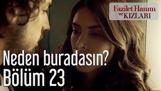 Fazilet Hanım ve Kızları 23. Bölüm - Neden Buradasın?