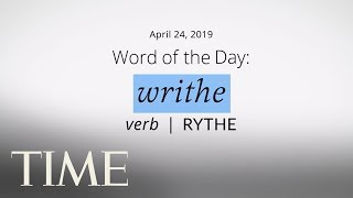 Word Of The Day: WRITHE | Merriam-Webster Word Of The Day | TIME