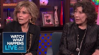 Jane Fonda And Lily Tomlin Praise Time's Up   WWHL