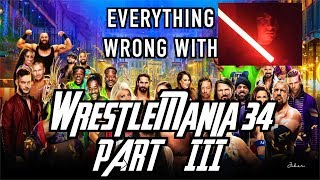 Episode #337: Everything Wrong With WWE WrestleMania 34 (Part 3)