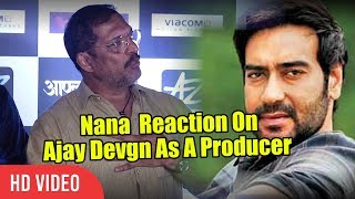 Nana Patekar Reaction On Ajay Devgn As A Producer | Viralbollywood