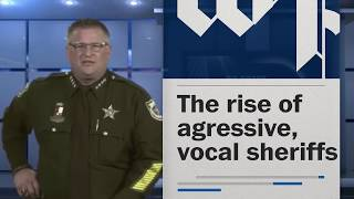 The rise of aggressive, vocal sheriffs