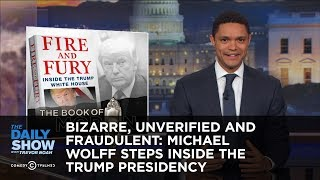 Bizarre, Unverified and Fraudulent: Michael Wolff Steps Inside the Trump Presidency: The Daily Show