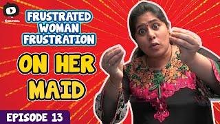 Frustrated Woman FRUSTRATION on Her MAID | Telugu Web Series | Episode 13 | Khelpedia