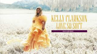 Kelly Clarkson - Love So Soft (Dave Aude Remix)[Official Audio]