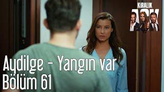 Kiralık Aşk 61. Bölüm - Aydilge Yangın Var