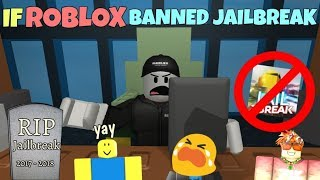 If ROBLOX Banned Jailbreak