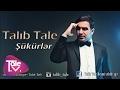 Talib Tale - Shukurler  (ŞÜKÜRLƏR)mp3