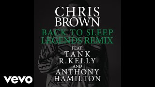 Chris Brown - Back To Sleep (Legends Remix) [Audio] ft. Tank, R. Kelly, Anthony Hamilton