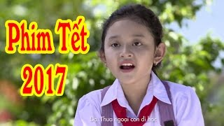 Phim Tết 2017 ❤ Yêu Thương Bên Gia Đình | Phim Tết Việt Nam Hay Mới Nhất