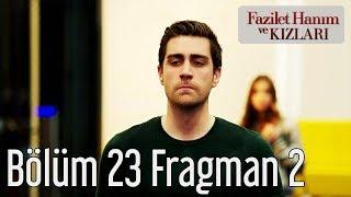 Fazilet Hanım ve Kızları 23. Bölüm 2. Fragman