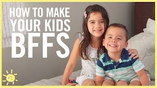 How to Make Your Kids BFF