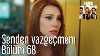 Kiralık Aşk 68. Bölüm - Senden Vazgeçmem