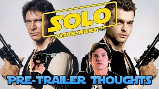 Han Solo Movie Pre-Trailer Thoughts
