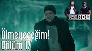 İçerde 17. Bölüm - Ölmeyeceğim!