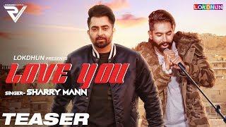 Sharry Mann: Love You ( Teaser)   Parmish Verma   Mistabaaz   Full Song Releasing on 30th December