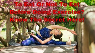 To eat or not to eat before doing exercise? Know the secret here!
