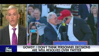 Trey Gowdy: If I Were Jeff Sessions I Would Resign