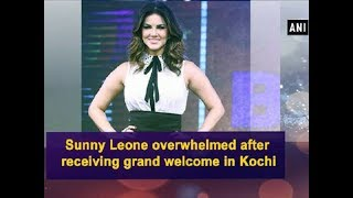 Sunny Leone overwhelmed after receiving grand welcome in Kochi - Bollywood News
