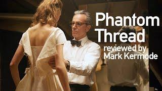 Phantom Thread reviewed by Mark Kermode