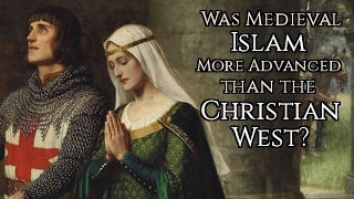 "Was Medieval Islam ""More Advanced"" than Christian Europe?"