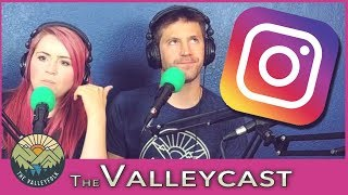 Why We Hate Instagram   The Valleycast, Ep. 26