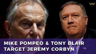 Mike Pompeo & Tony Blair target Jeremy Corbyn for destruction