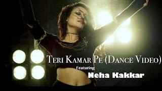 Teri Kamar Pe - Neha Kakkar | Dance Video | Tony Kakkar ft. Bohemia