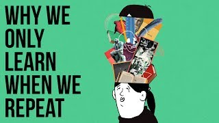 Why We Only Learn When We Repeat
