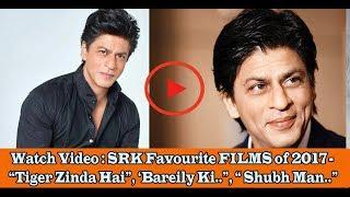 """Watch Video : SRK Favourite FILMS of 2017 - """"Tiger Zinda Hai"""", 'Bareily Ki.."""", """" Shubh Man.."""""""