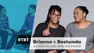 Brianna & Roshunda on How to Deal with the Police | #TBT | Cut