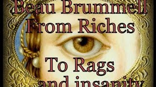 Beau Brummell - From Riches to Rags...and Insanity