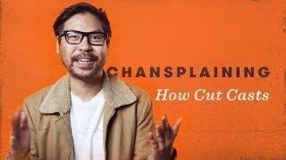 How Cut Casts - Chansplaining