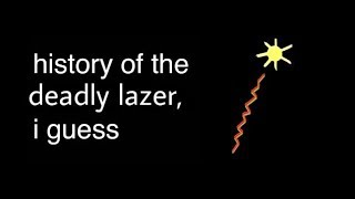History of the Entire World But A Lot of Things Are A Deadly Lazer