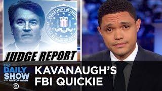 Secretive, Speedy & Sketchy: The FBI Investigation Into Brett Kavanaugh | The Daily Show