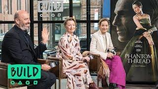 "The Cast Of ""Phantom Thread"" | BUILD Series"