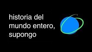historia del mundo entero, supongo (history of the entire world, i guess) Subtitulado al Español
