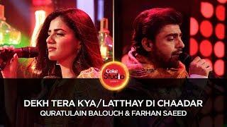 Quratulain Balouch & Farhan Saeed, Dekh Tera Kya/Latthay Di Chaadar, CS 10, Ep 4