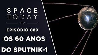 Os 60 Anos do Sputnik-1 - Space Today TV Ep.889