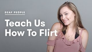 Deaf People Teach Us How To Flirt