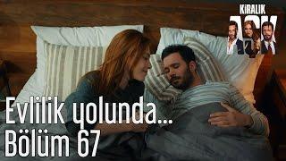 Kiralık Aşk 67. Bölüm - Evlilik Yolunda...