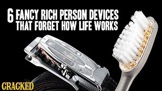 6 Fancy Rich Person Devices That Forget How Life Works