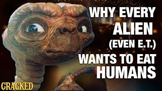Why Every Alien (Even E.T.) Wants To Eat Humans