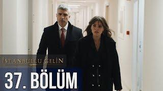 İstanbullu Gelin 37. Bölüm