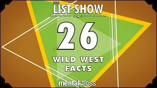 26 Wild West Facts - mental_floss List Show Ep. 516