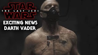 Star Wars The Last Jedi Exciting News Of Darth Vader! Spoilers