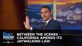 Between the Scenes - California Amends Its Jaywalking Law: The Daily Show